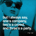 But I always say, one's company, two's a crowd, and three's a party art print