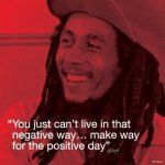 Bob Marley (I.Quote - Positive Day) art print