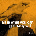 Art is what you can get away with giclee art print