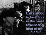 Being good in business is the most fascinating kind of art giclee art print